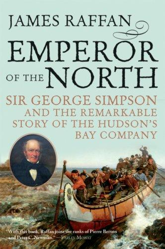 Emperor of the North: Sir George Simpson & the Remarkable Story of the Hudson's Bay Company