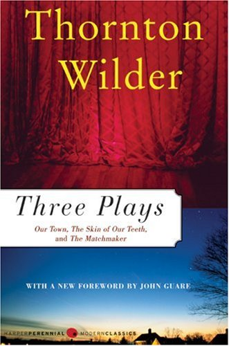 Three Plays: Our Town/The Skin of Our Teeth/The Matchmaker