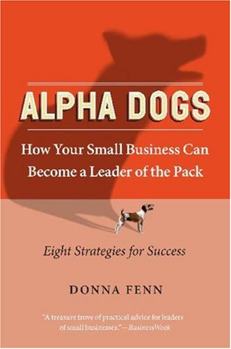 Alpha Dogs: How Your Small Business Can Become a Leader of the Pack (Softcover)