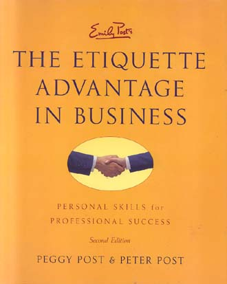 Emily Post's: The Etiquette Advantage in Business: Personal Skills for Professional Success (2nd Edition)