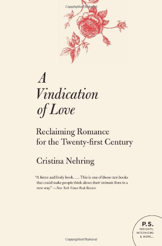 A Vindication of Love: Reclaiming Romance for the Twenty-first Century (P.S.)