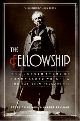 The Fellowship: The Untold Story of Frank Lloyd Wright and the Taliesin Fellowship