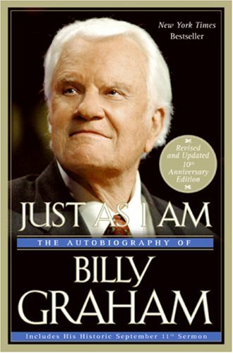 Just As I Am: The Autobiography of Billy Graham (Revised and Updated 10th Anniversary Edition)