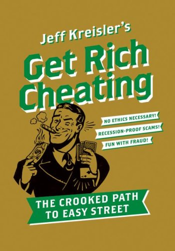 Get Rich Cheating: The Crooked Path to Easy Street