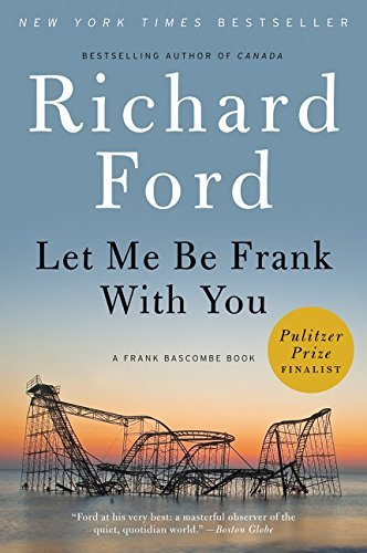 Let Me Be Frank With You (A Frank Bascombe Book)