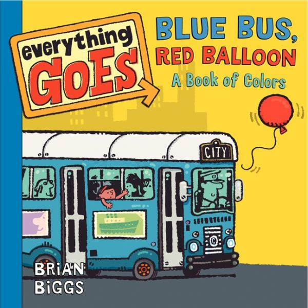 Blue Bus, Red Balloon: A Book of Colors (Everything Goes)