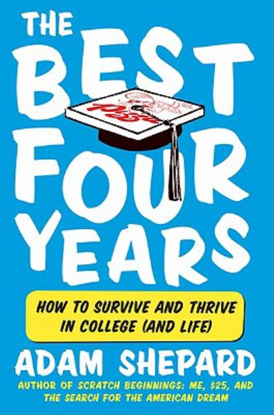 The Best Four Years: How to Survive and Thrive in College (and Life) (Paperback)