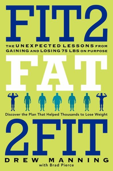 Fit2Fat2Fit: The Unexpected Lessons from Gaining and Losing 75 Pounds on Purpose