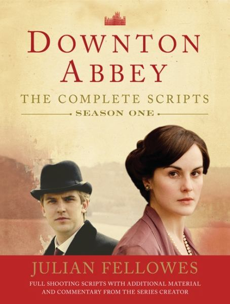 Downton Abbey: The Complete Scripts Season 1