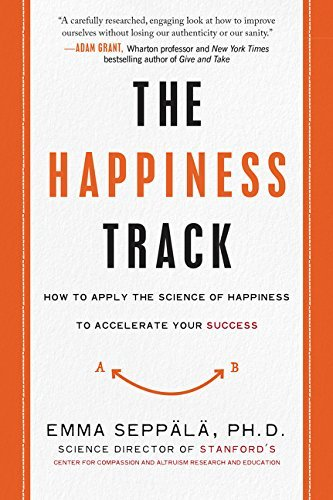 The Happiness Track:How to Apply the Science of Happiness to Accelerate Your Success