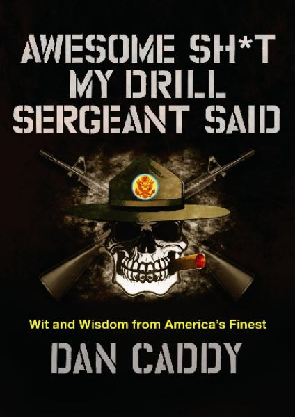 Awesome Sh*t My Drill Sergeant Said – Wit and Wisdom from America's Finest (Hardcover)