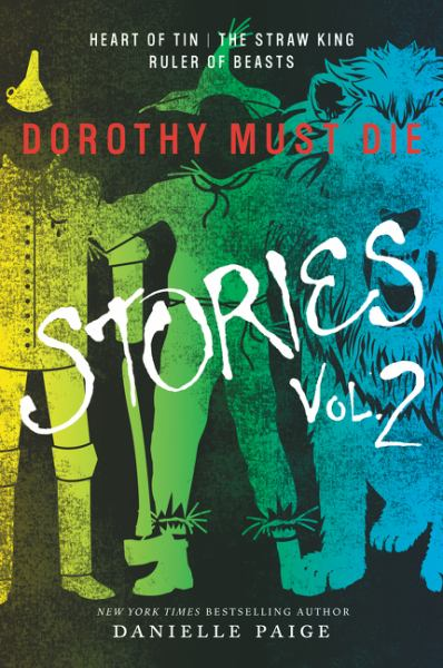 Dorothy Must Die Stories (Heart of Tin/The Straw King Ruler of Beasts, Volume 2)