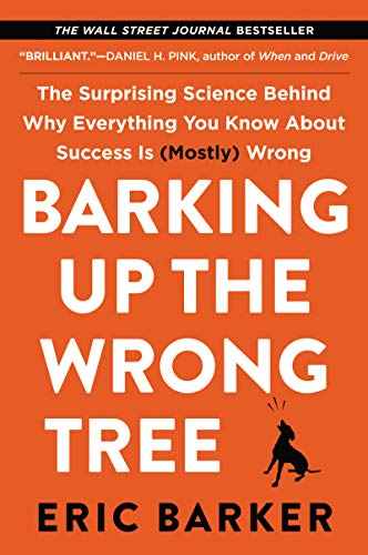 Barking Up the Wrong Tree: The Surprising Science Behind Why Everything You Know About Success Is (Mostly) Wrong (Paperback)