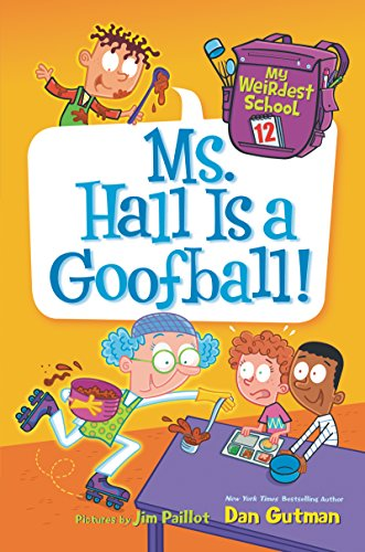 Ms. Hall Is a Goofball! (My Weirdest School, Bk. 12)