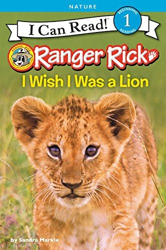 I Wish I Was a Lion (Ranger Rick, I Can Read! Level 1)