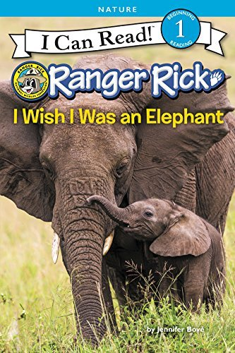 Ranger Rick: I Wish I Was an Elephant (I Can Read Level 1)