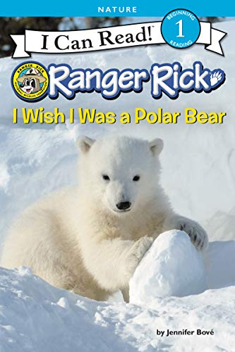 I Wish I Was a Polar Bear (Ranger Rick, I Can Read! Level 1)