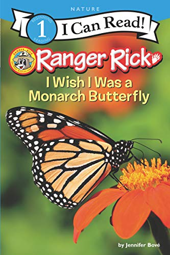 Ranger Rick: I Wish I Was a Monarch Butterfly (I Can Read Level 1)