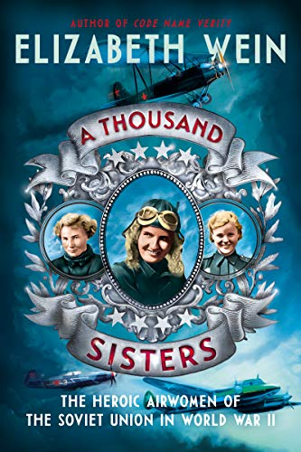 A Thousand Sisters: The Heroic Airwomen of the Soviet Union in World War II