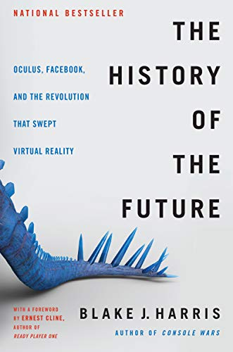 The History of the Future: Oculus, Facebook, and the Revolution That Swept Virtual Reality (Hardcover)
