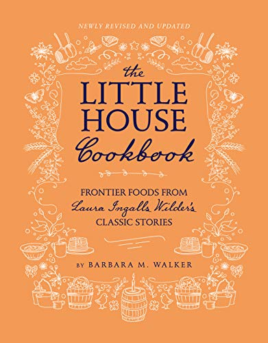 The Little House Cookbook: Frontier Foods from Laura Ingalls Wilder's Classic Stories (Revised and Updated)