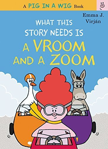What This Story Needs Is a Vroom and a Zoom (A Pig in a Wig Book)