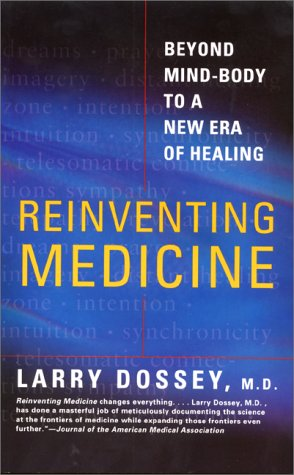 Reinventing Medicine: Beyond Mind Body to a New Era of Healing