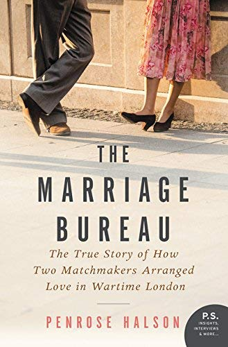 The Marriage Bureau: The True Story of How Two Matchmakers Arranged Love in Wartime London