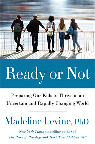 Ready or Not:  Preparing Our Kids to Thrive in an Uncertain and Rapidly Changing World