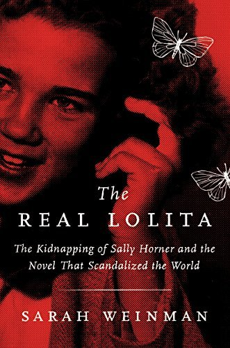 The Real Lolita: The Kidnapping of Sally Horner and the Novel That Scandalized the World