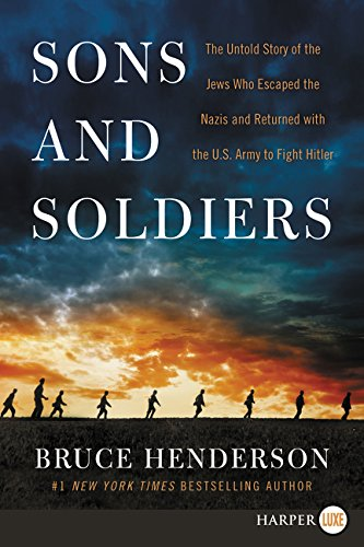 Sons and Soldiers: The Untold Story of the Jews Who Escaped the Nazis and Returned With the U.S. Army to Fight Hitler (Large Print)