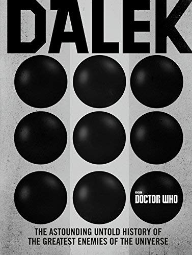 Dalek: The Astounding Untold History of the Greatest Enemies of the Universe (Doctor Who)