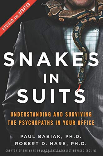 Snakes in Suits: Understanding and Surviving the Psychopaths in Your Office (Revised and Updated)