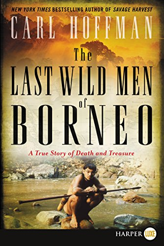 The Last Wild Men of Borneo: A True Story of Death and Treasure (Large Print)