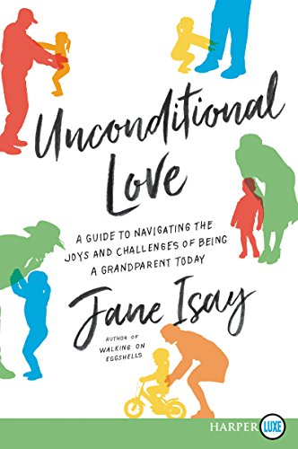Unconditional Love: A Guide for Navigating the Joys and Challenges of Being a Grandparent Today (Large Print)