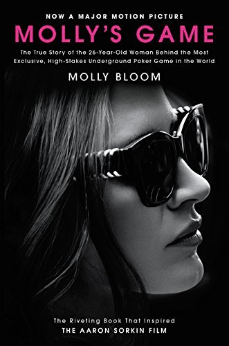 Molly's Game: The True Story of the 26-Year-Old Woman Behind the Most Exclusive, High-Stakes Undergroung Poker Game in the World