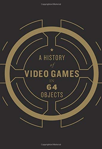 A History of Video Games in 64 Objects (Hardcover)