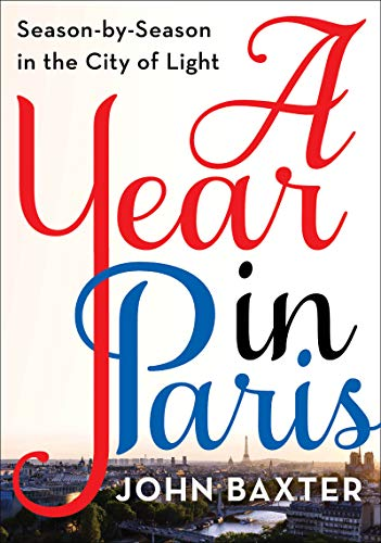 A Year in Paris: Season by Season in the City of Light
