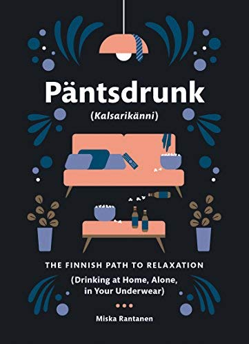 Pantsdrunk: Kalsarikanni - The Finnish Path to Relaxation