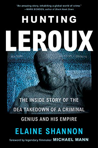 Hunting LeRoux; The Inside Story of the DEA Takedown of a Criminal Genius and His Empire
