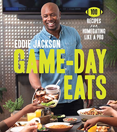Game-Day Eats: 100 Recipes for Homegating Like a Pro