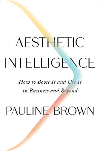 Aesthetic Intelligence: How to Boost It and Use It in Business and Beyond (Hardcover)