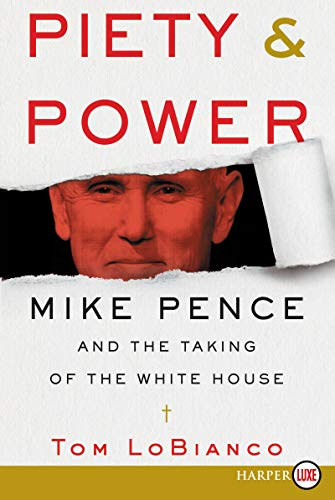 Piety & Power: Mike Pence and the Taking of the White House (Large Print)