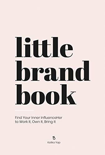 Little Brand Book: Find Your Inner Influenceher to Work It, Own It, Bring It