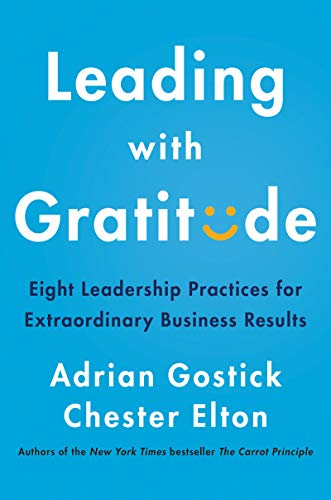 Leading with Gratitude: Eight Leadership Practices for Extraordinary Business Results