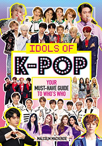 Idols of K-Pop: Your Must-Have Guide to Who's Who