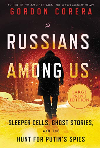 Russians Among Us: Sleeper Cells, Ghost Stories, and the Hunt for Putin's Spies (Large Print)