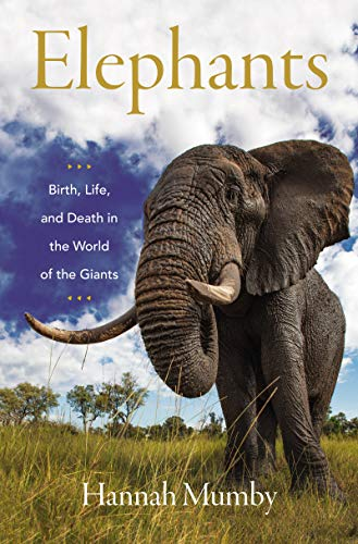 Elephants: Birth, Life, and Death in the World of the Giants