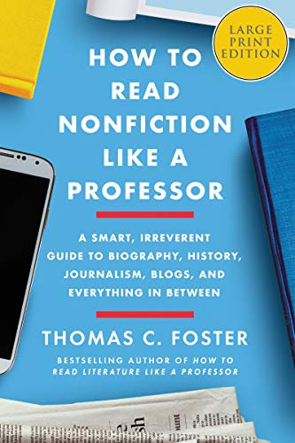 How to Read Nonfiction Like a Professor: A Smart, Irreverent Guide to Biography, History, Journalism, Blogs, and Everything in Between (Large Print)