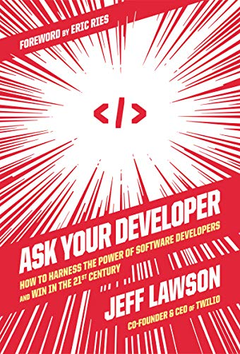 Ask Your Developer: How to Harness the Power of Software Developers and Win in the 21st Century (Hardcover)